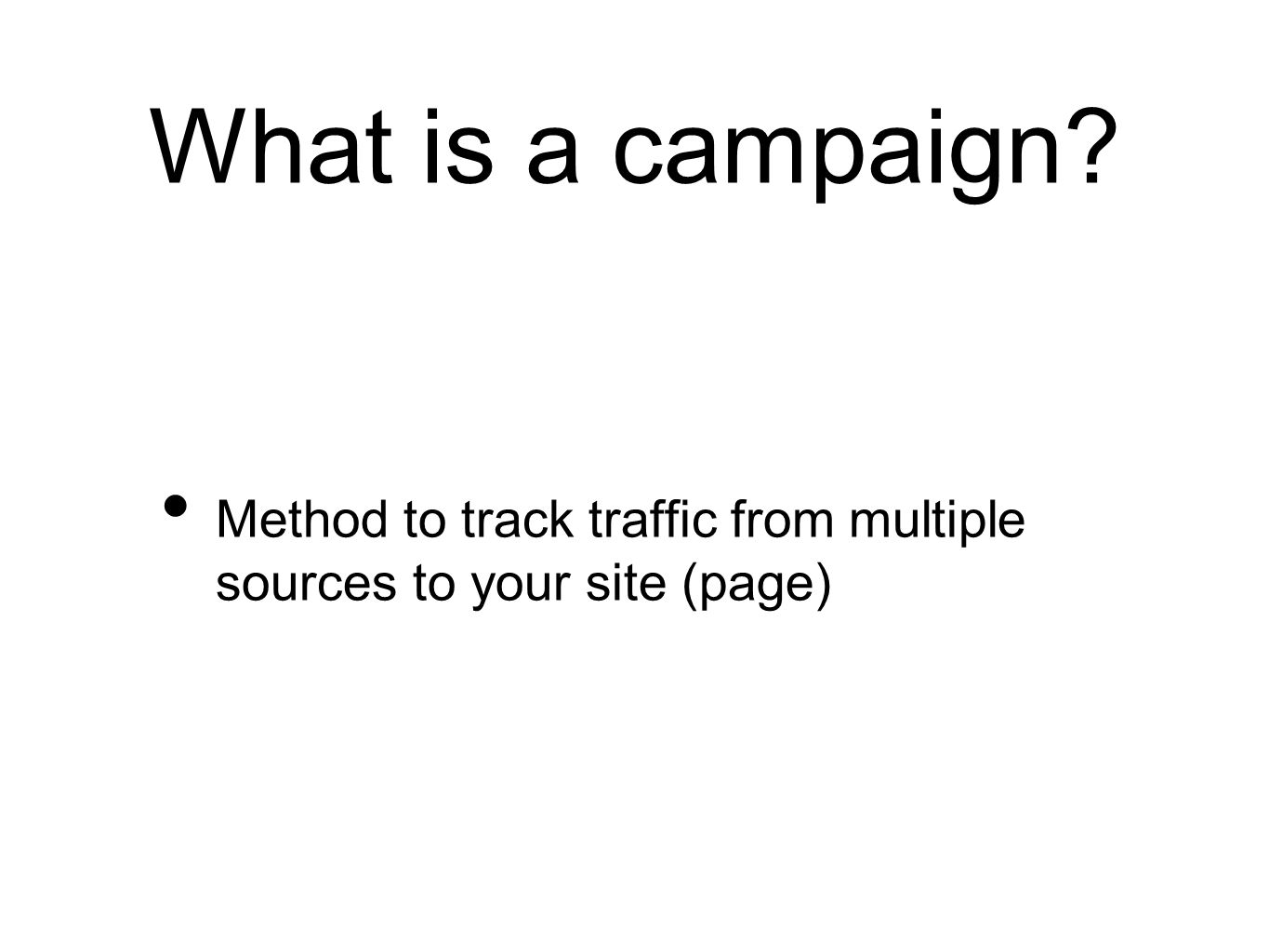 What is a campaign? Method to track traffic from multiple sources to your site (page)