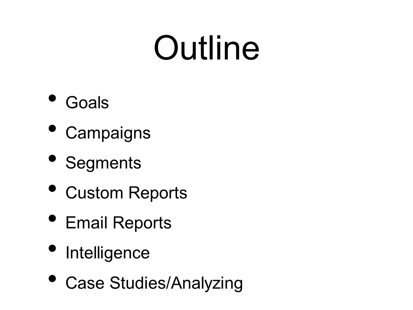 Outline Goals Campaigns Segments Custom Reports Email Reports Intelligence Case Studies/Analyzing