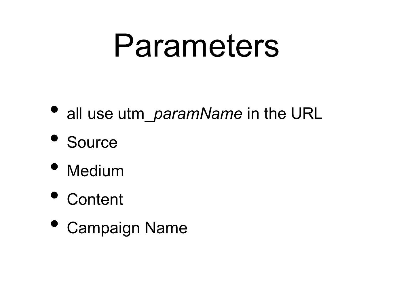 Parameters all use utm_paramName in the URL Source Medium Content Campaign Name