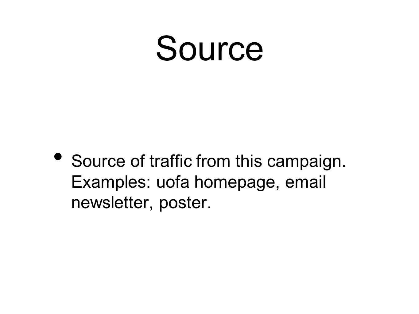 Source Source of traffic from this campaign. Examples: uofa homepage, email newsletter, poster.