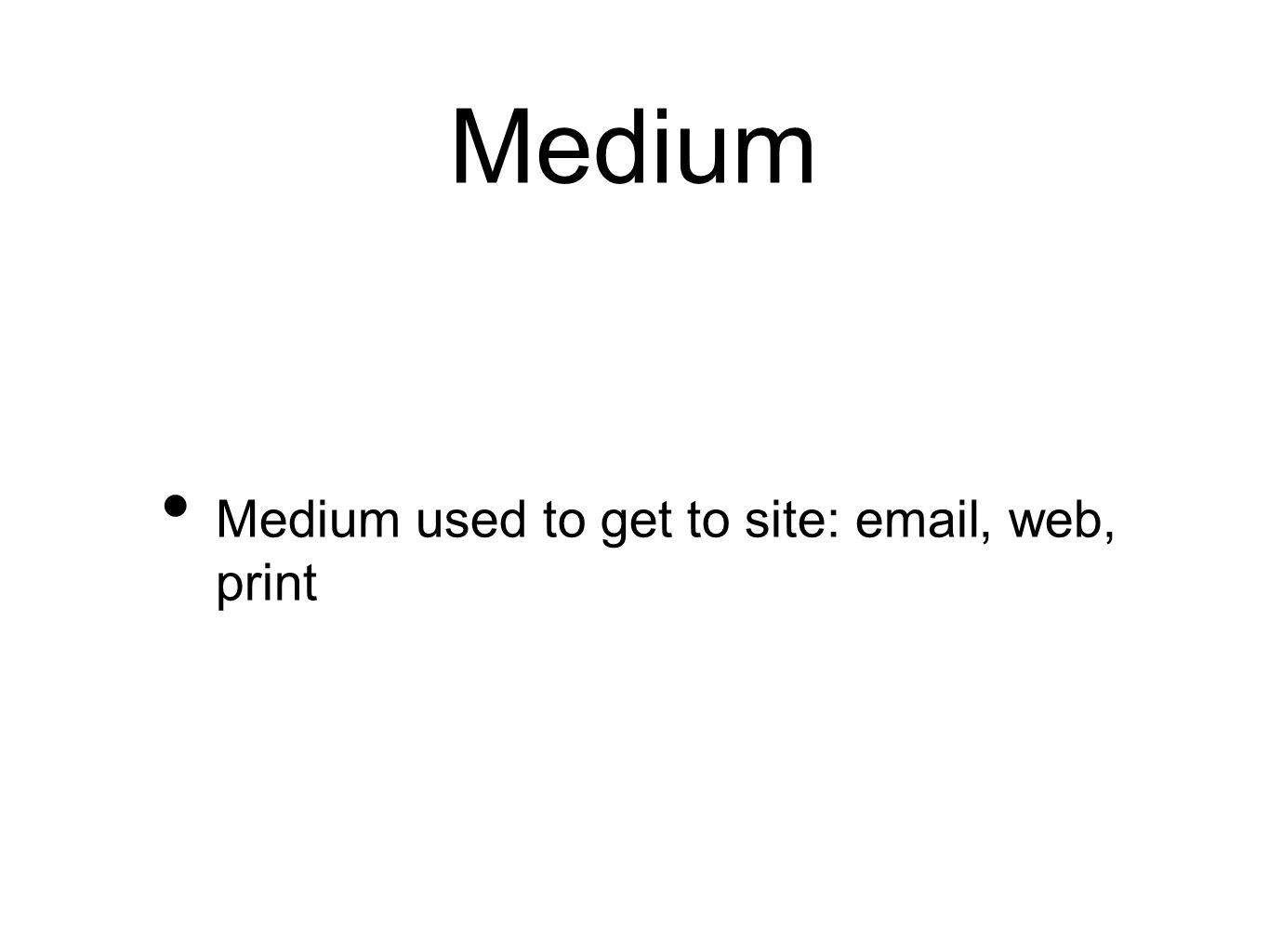 Medium Medium used to get to site: email, web, print