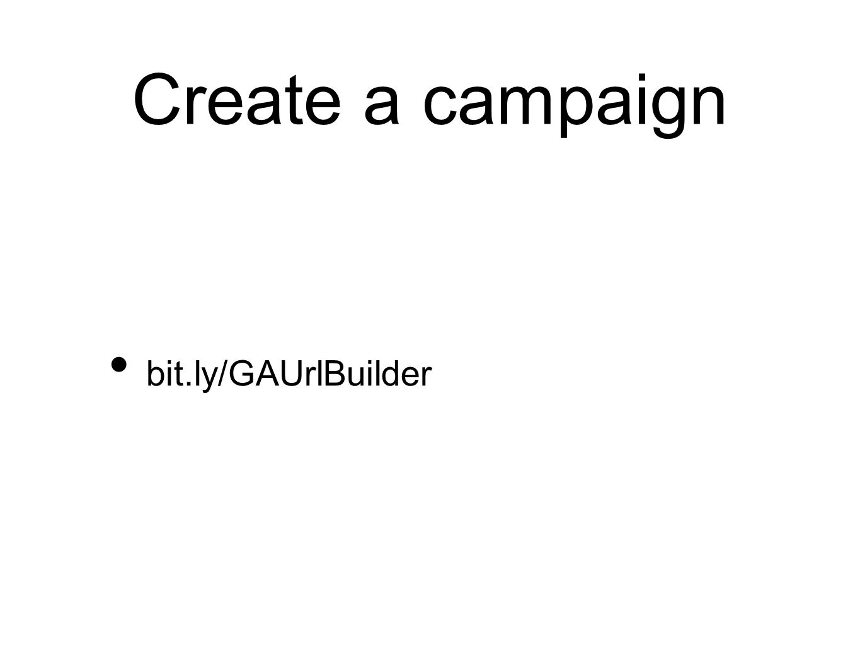 Create a campaign bit.ly/GAUrlBuilder