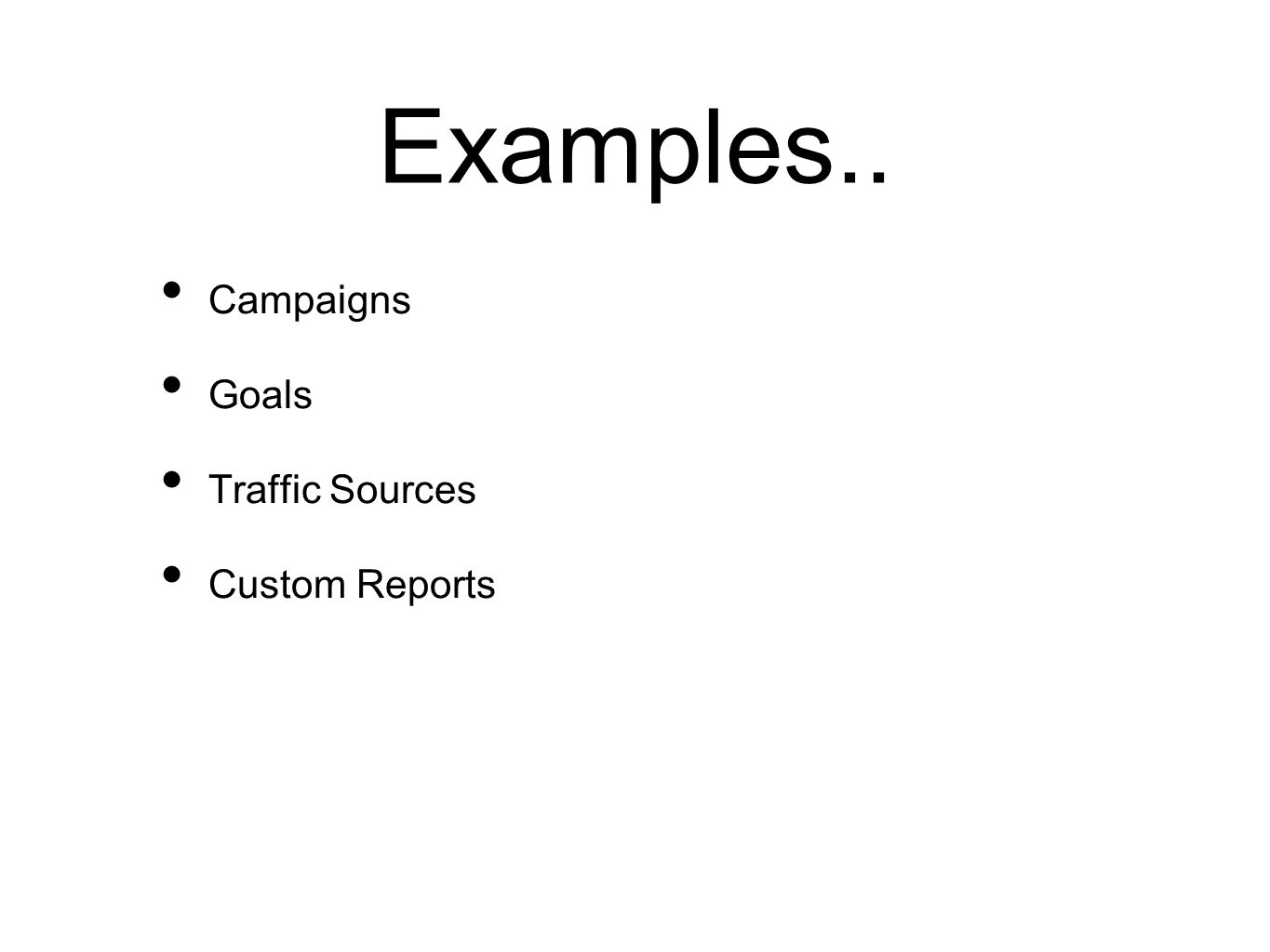 Campaigns Goals Traffic Sources Custom Reports Examples..