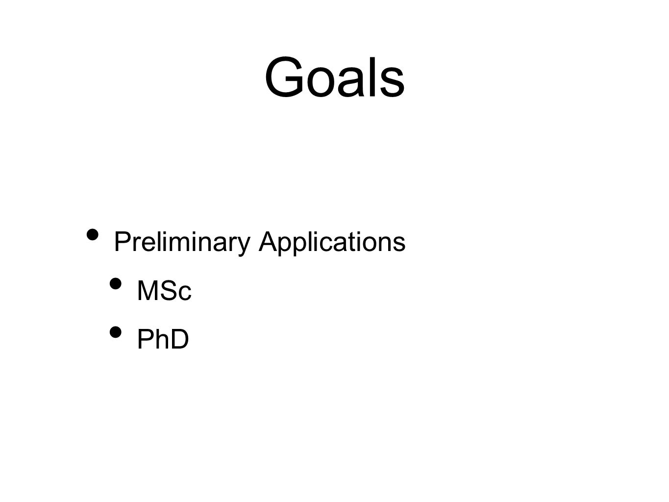 Goals Preliminary Applications MSc PhD
