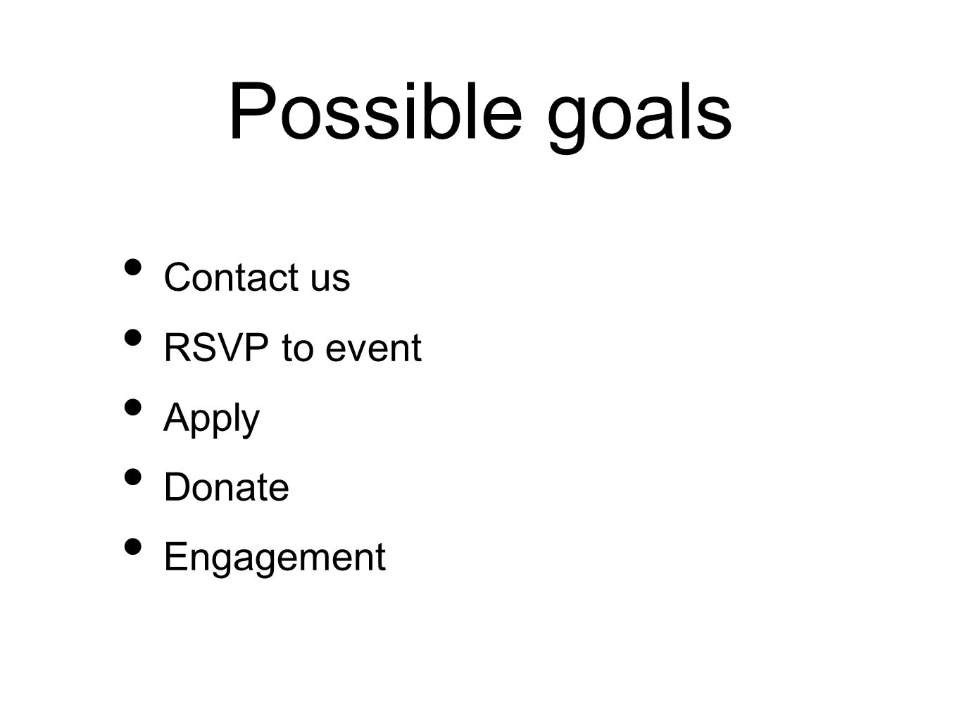 Possible goals Contact us RSVP to event Apply Donate Engagement