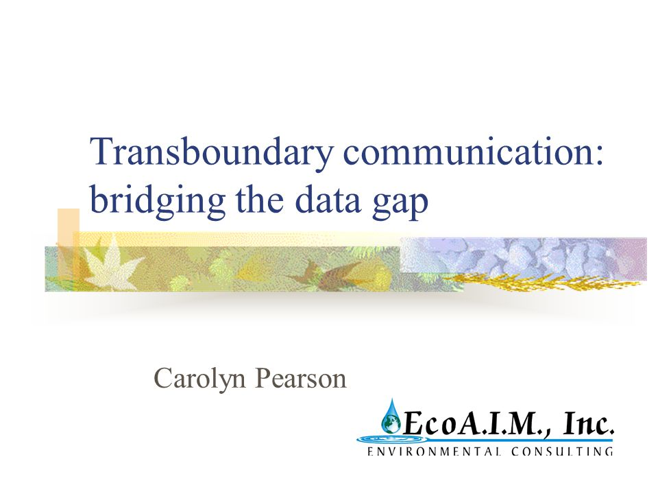 Transboundary communication: bridging the data gap Carolyn Pearson