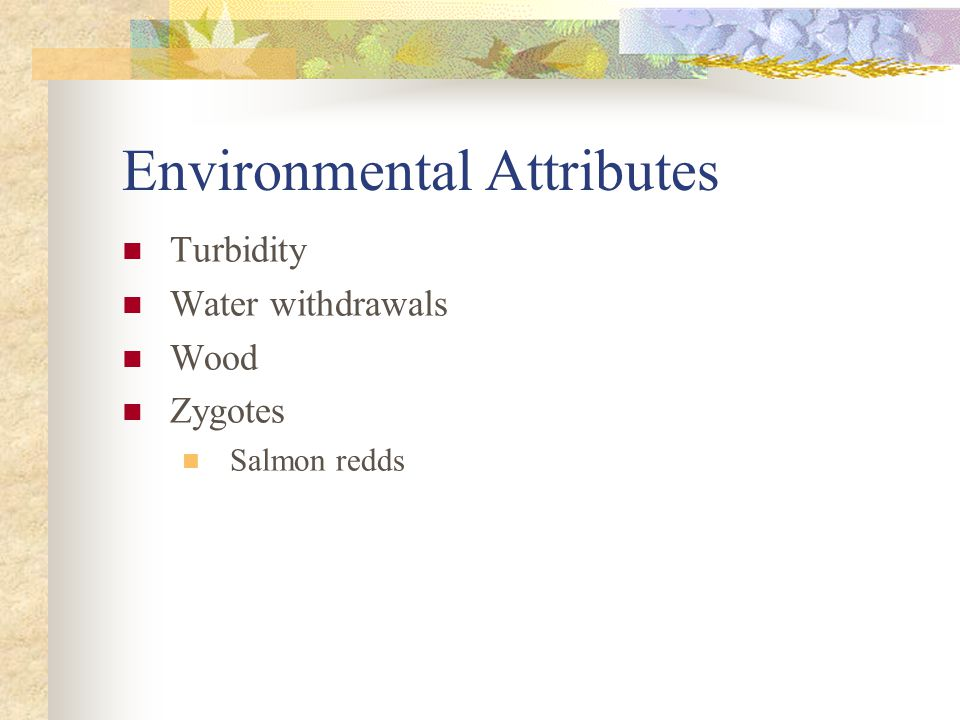 Environmental Attributes Turbidity Water withdrawals Wood Zygotes Salmon redds