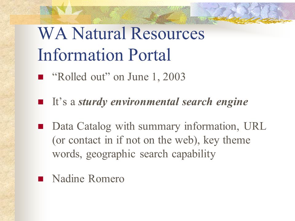 "WA Natural Resources Information Portal ""Rolled out"" on June 1, 2003 It's a sturdy environmental search engine Data Catalog with summary information,"