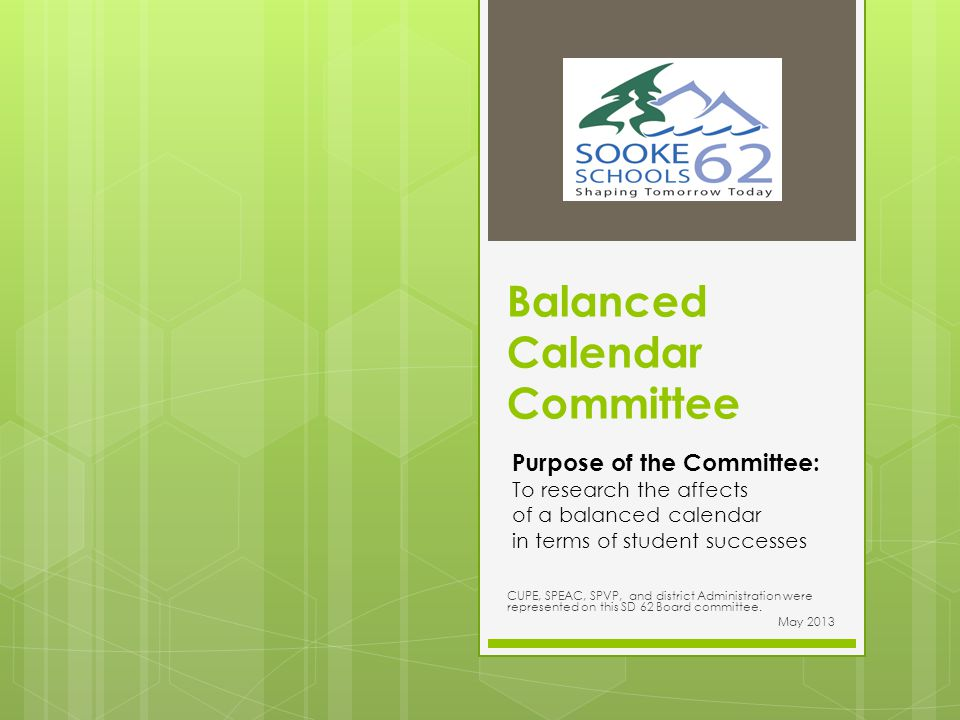 Balanced Calendar Committee CUPE, SPEAC, SPVP, and district Administration were represented on this SD 62 Board committee.