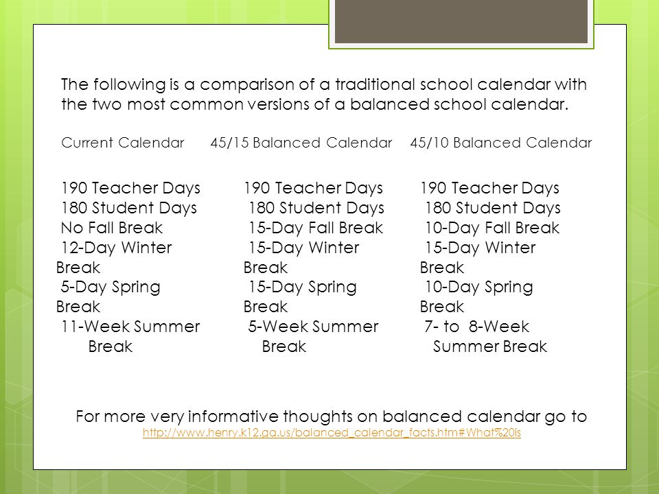The following is a comparison of a traditional school calendar with the two most common versions of a balanced school calendar.