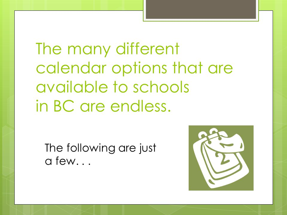 The many different calendar options that are available to schools in BC are endless.