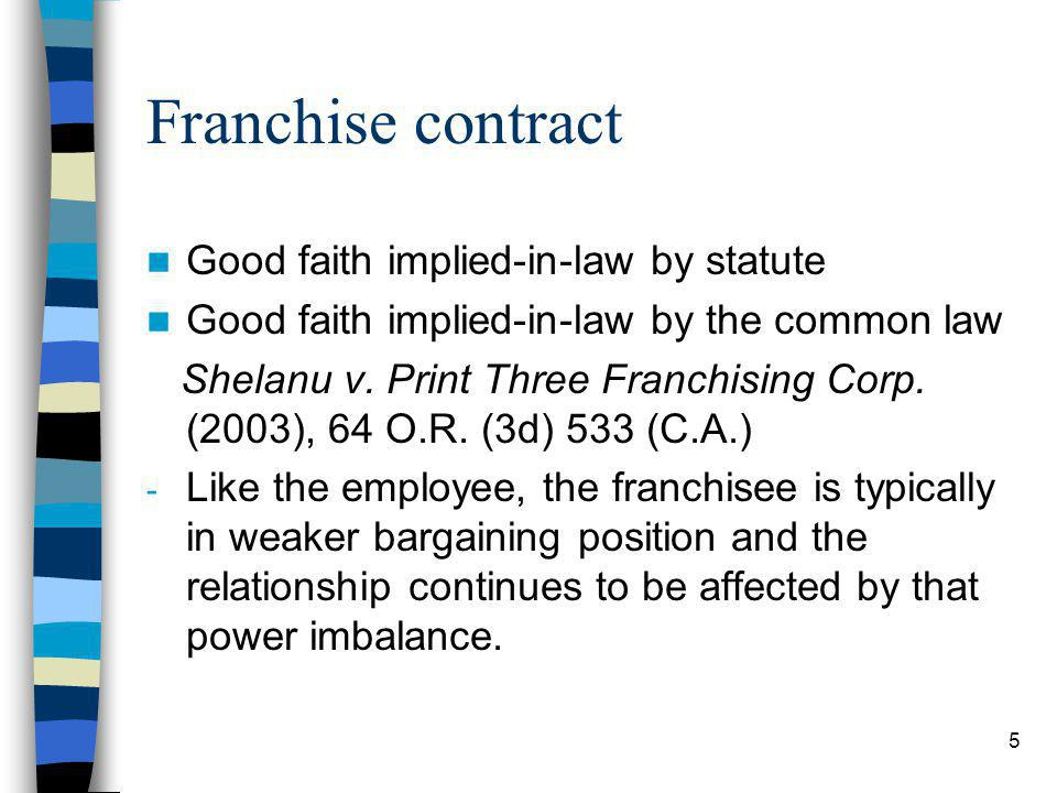 5 Franchise contract Good faith implied-in-law by statute Good faith implied-in-law by the common law Shelanu v.