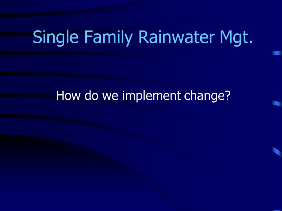 Single Family Rainwater Mgt. How do we implement change?