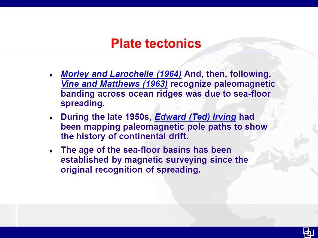 Plate tectonics Morley and Larochelle (1964) And, then, following, Vine and Matthews (1963) recognize paleomagnetic banding across ocean ridges was due to sea-floor spreading.