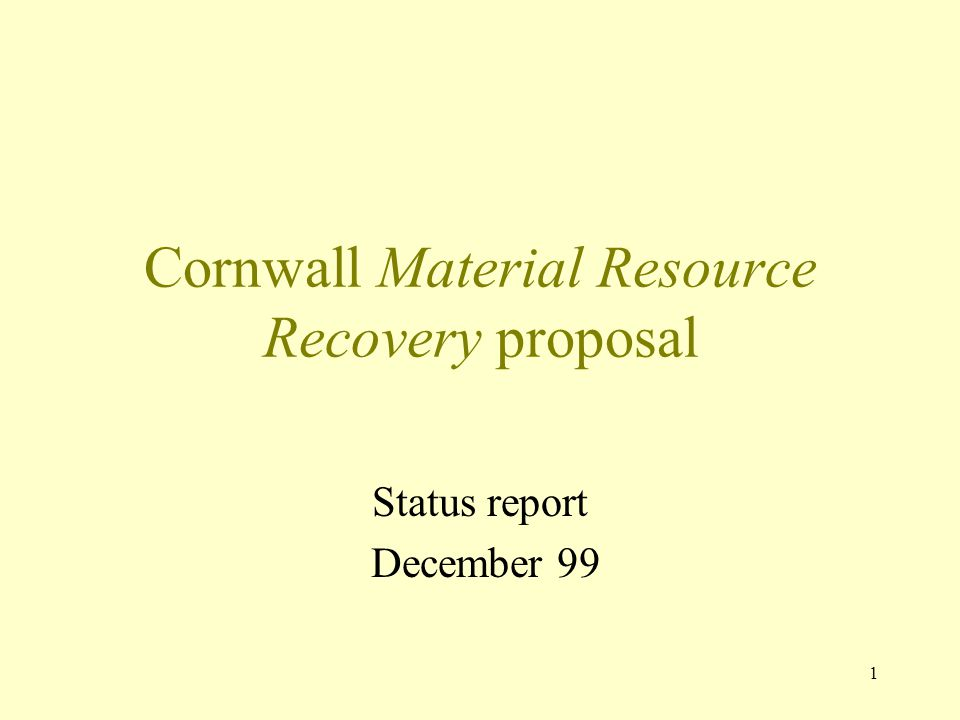1 Cornwall Material Resource Recovery proposal Status report December 99