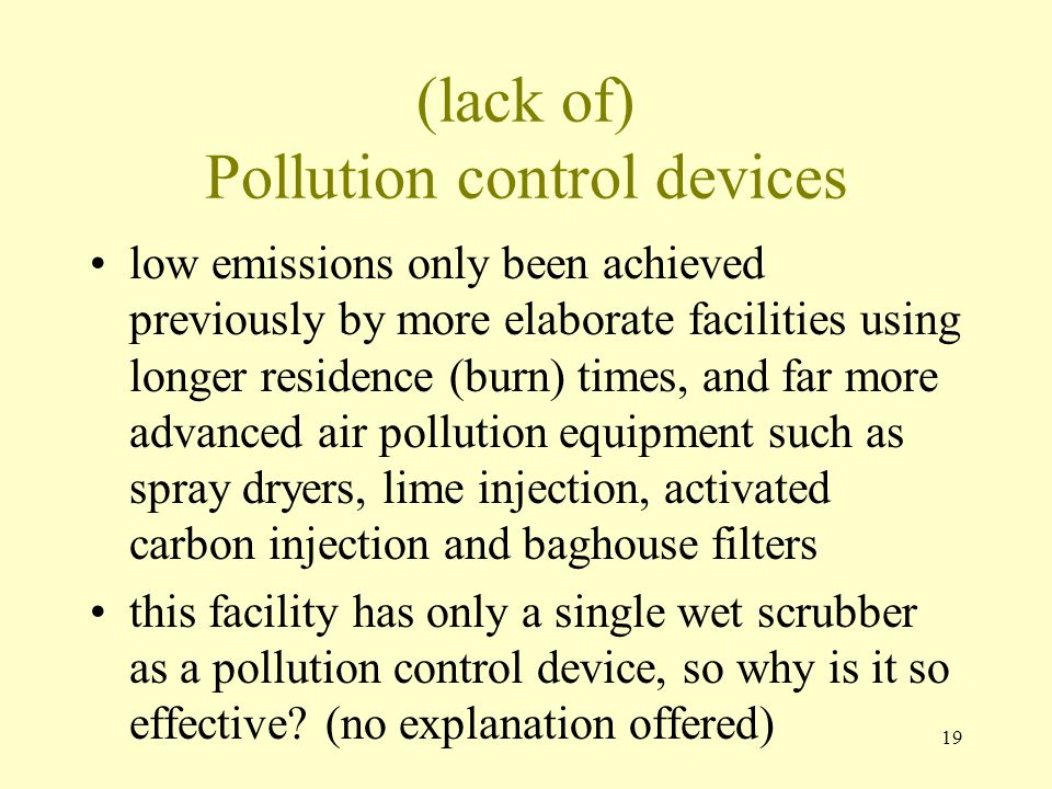 19 (lack of) Pollution control devices low emissions only been achieved previously by more elaborate facilities using longer residence (burn) times, a
