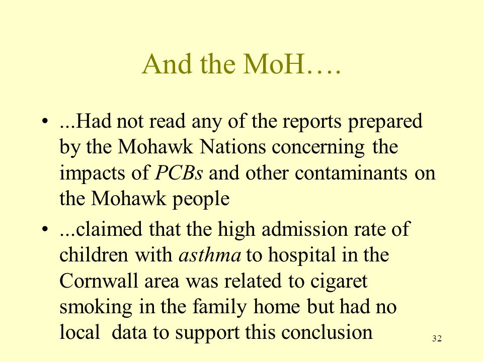 32 And the MoH…....Had not read any of the reports prepared by the Mohawk Nations concerning the impacts of PCBs and other contaminants on the Mohawk