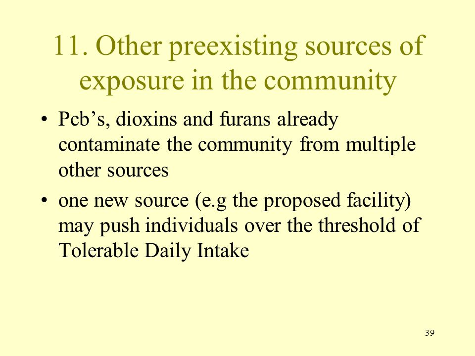 39 11. Other preexisting sources of exposure in the community Pcb's, dioxins and furans already contaminate the community from multiple other sources