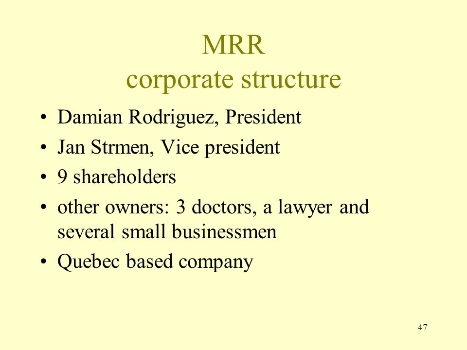 47 MRR corporate structure Damian Rodriguez, President Jan Strmen, Vice president 9 shareholders other owners: 3 doctors, a lawyer and several small b