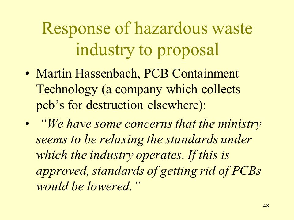 48 Response of hazardous waste industry to proposal Martin Hassenbach, PCB Containment Technology (a company which collects pcb's for destruction else