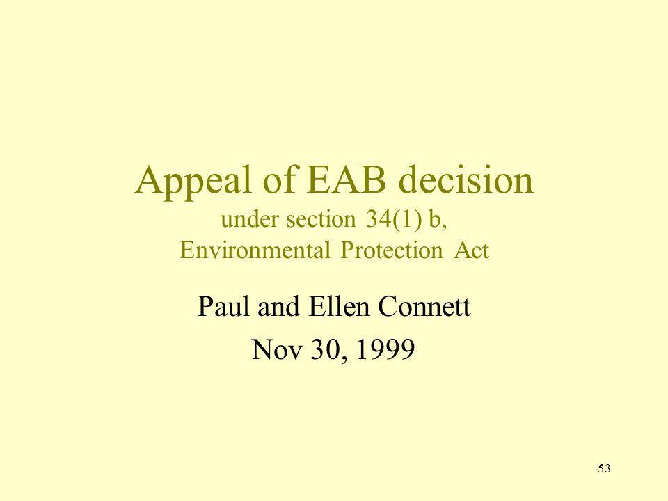 53 Appeal of EAB decision under section 34(1) b, Environmental Protection Act Paul and Ellen Connett Nov 30, 1999