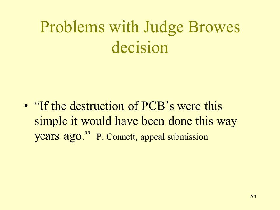 """54 Problems with Judge Browes decision """"If the destruction of PCB's were this simple it would have been done this way years ago."""" P. Connett, appeal s"""