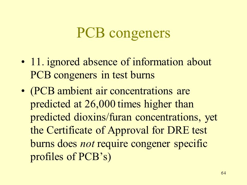 64 PCB congeners 11. ignored absence of information about PCB congeners in test burns (PCB ambient air concentrations are predicted at 26,000 times hi