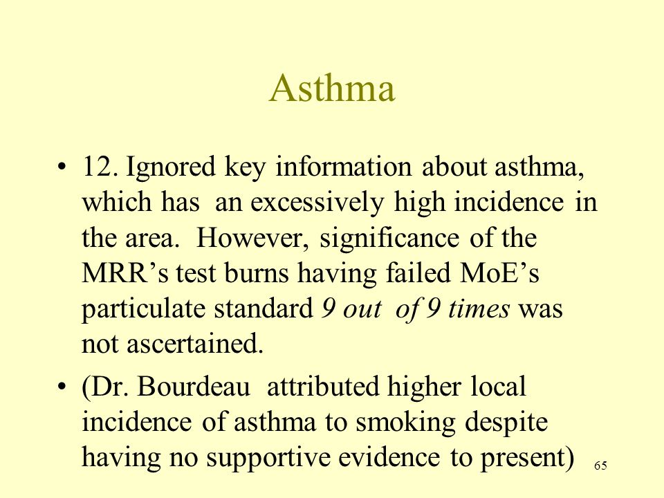 65 Asthma 12. Ignored key information about asthma, which has an excessively high incidence in the area. However, significance of the MRR's test burns