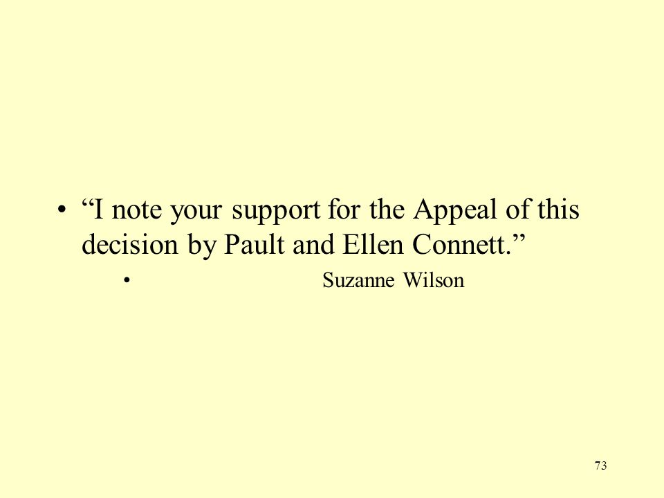 """73 """"I note your support for the Appeal of this decision by Pault and Ellen Connett."""" Suzanne Wilson"""