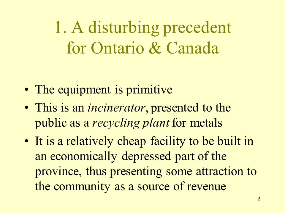 8 1. A disturbing precedent for Ontario & Canada The equipment is primitive This is an incinerator, presented to the public as a recycling plant for m