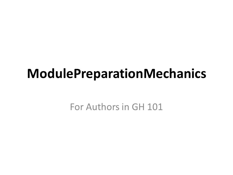 ModulePreparationMechanics For Authors in GH 101