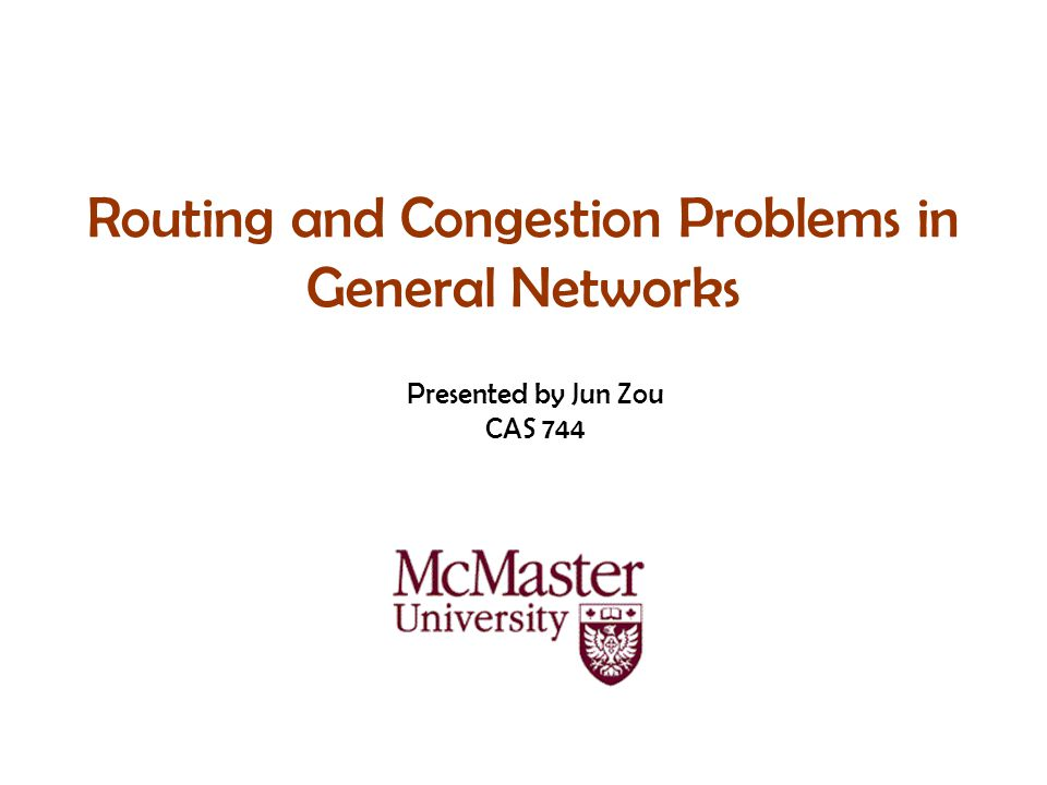 Routing and Congestion Problems in General Networks Presented by Jun Zou CAS 744