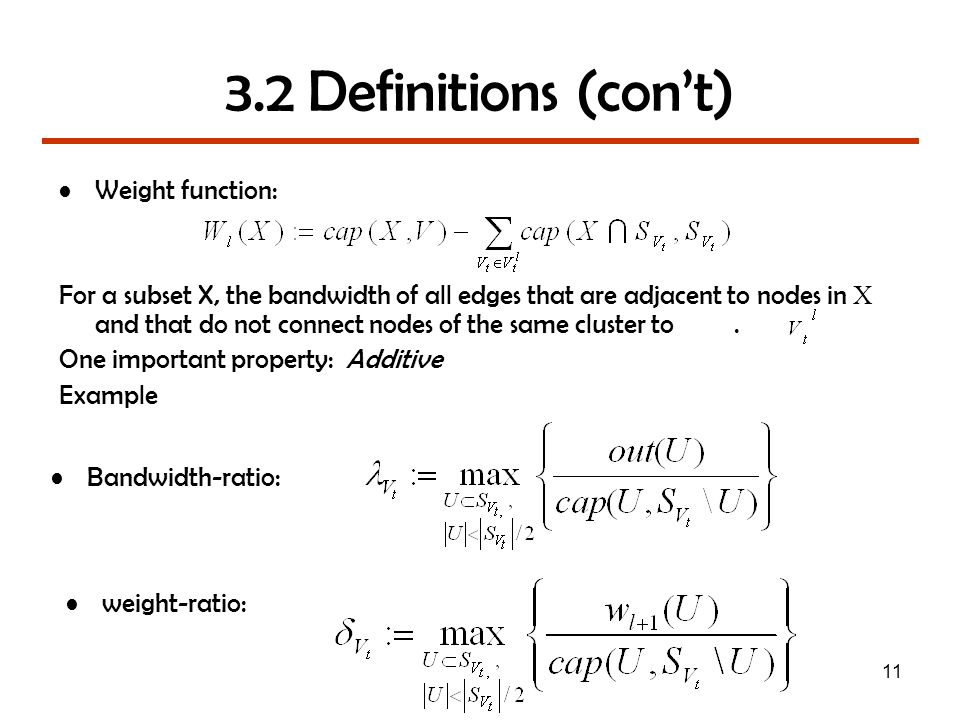11 3.2 Definitions (con't) Weight function: For a subset X, the bandwidth of all edges that are adjacent to nodes in X and that do not connect nodes of the same cluster to.