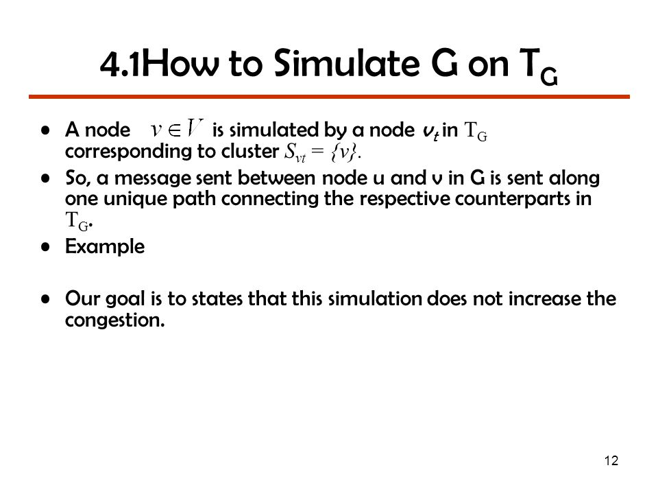 12 4.1How to Simulate G on T G A node is simulated by a node v t in T G corresponding to cluster S vt = {v}.