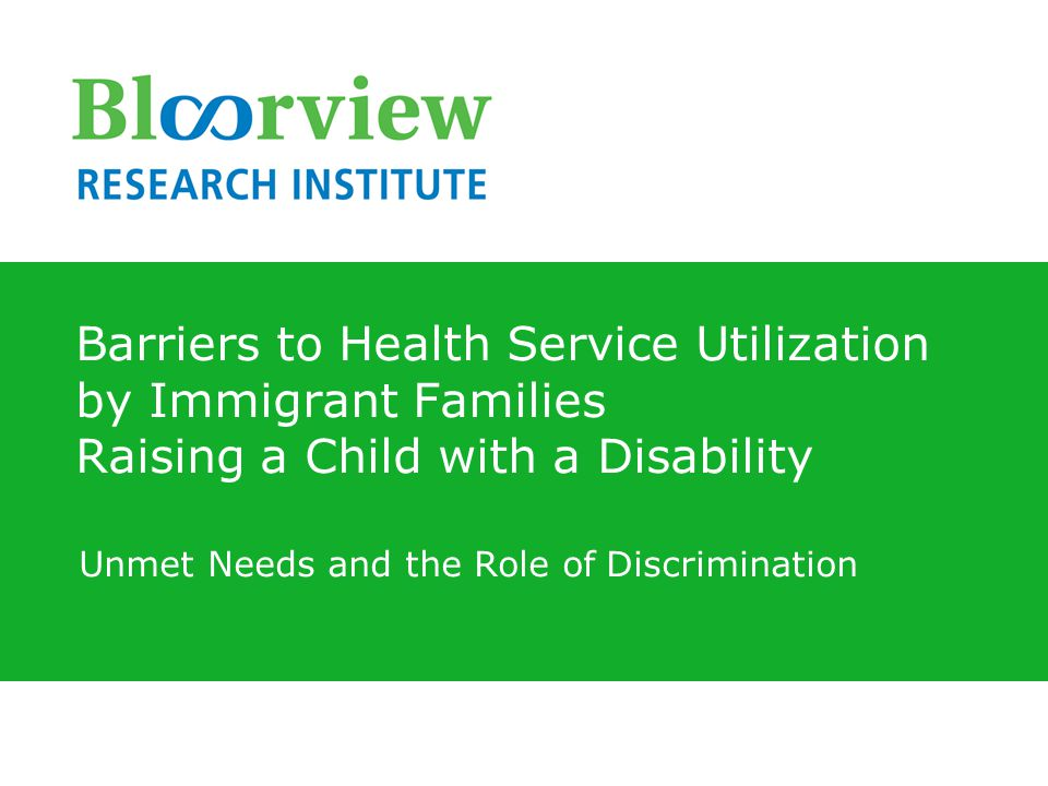 Barriers to Health Service Utilization by Immigrant Families Raising a Child with a Disability Unmet Needs and the Role of Discrimination