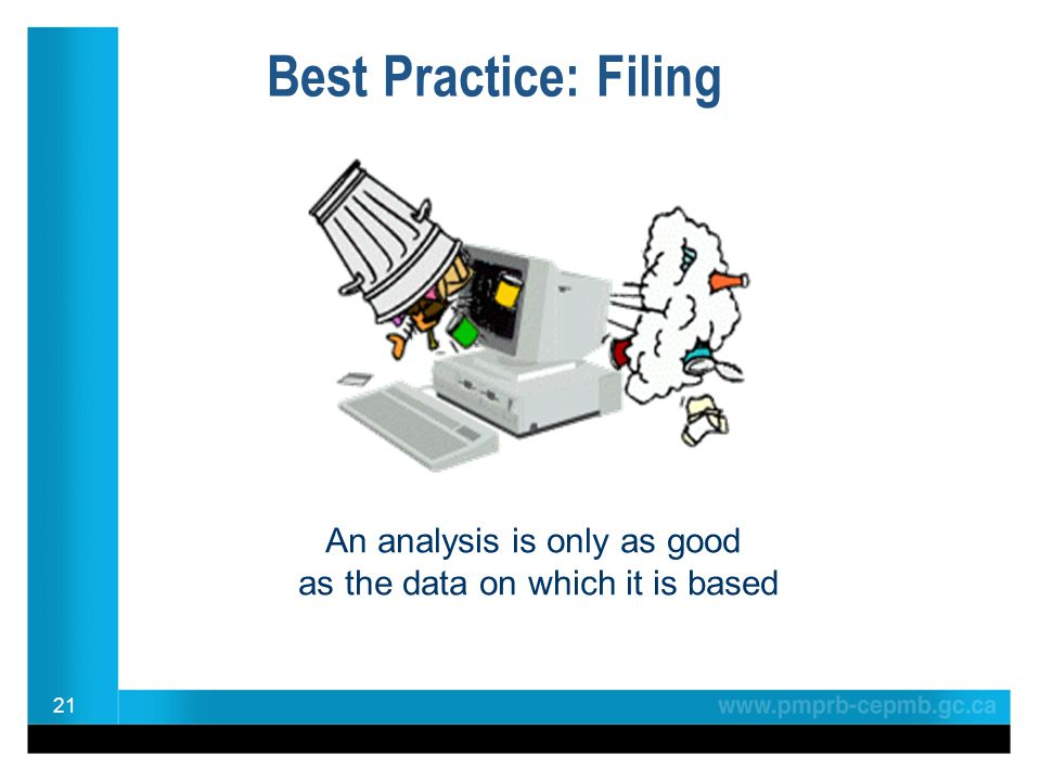 Best Practice: Filing 21 An analysis is only as good as the data on which it is based