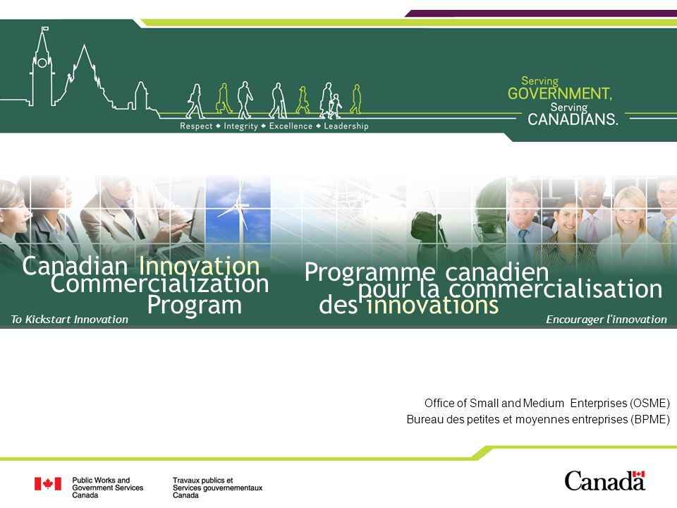 Office of Small and Medium Enterprises (OSME) Bureau des petites et moyennes entreprises (BPME) To Kickstart Innovation Canadian Innovation Commercialization Program Programme canadien pour la commercialisation des innovations Encourager l innovation