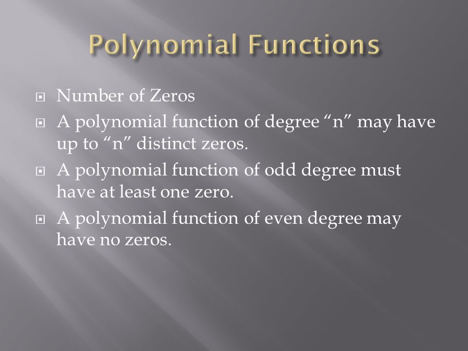  Number of Zeros  A polynomial function of degree n may have up to n distinct zeros.
