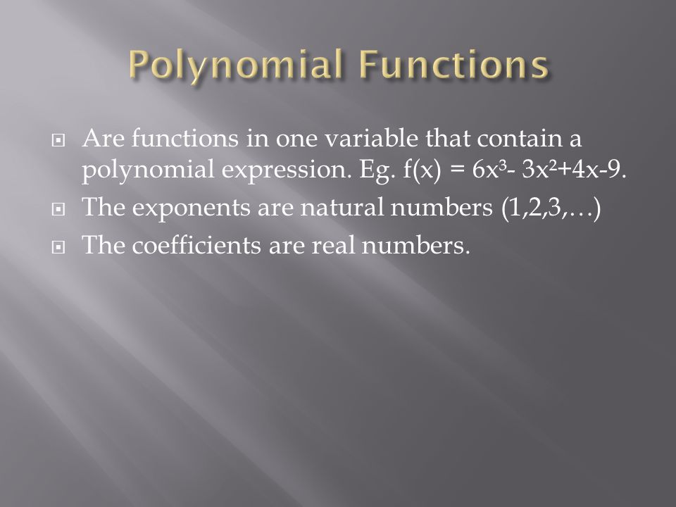  Are functions in one variable that contain a polynomial expression.