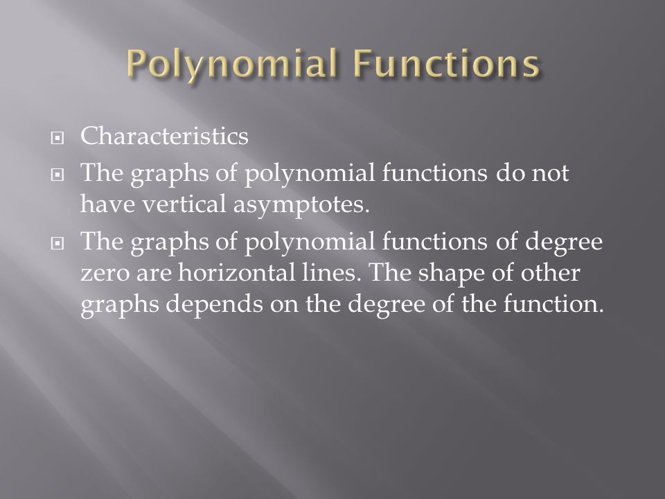  Characteristics  The graphs of polynomial functions do not have vertical asymptotes.