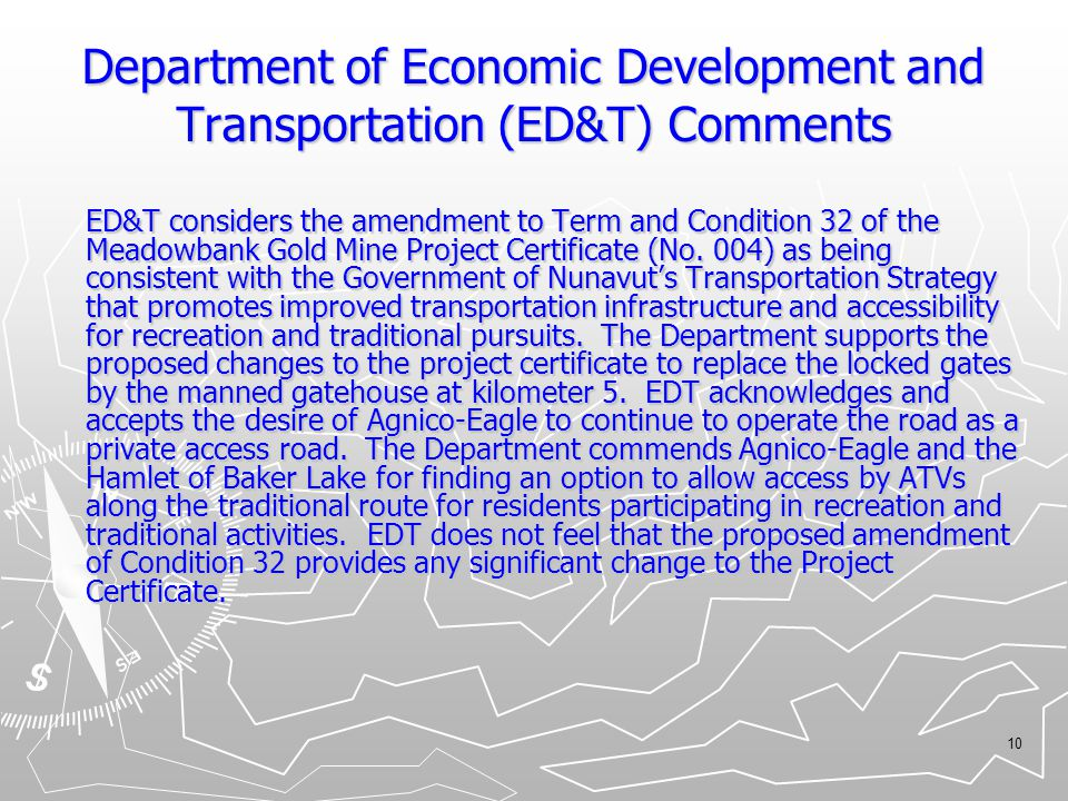 10 Department of Economic Development and Transportation (ED&T) Comments ED&T considers the amendment to Term and Condition 32 of the Meadowbank Gold Mine Project Certificate (No.