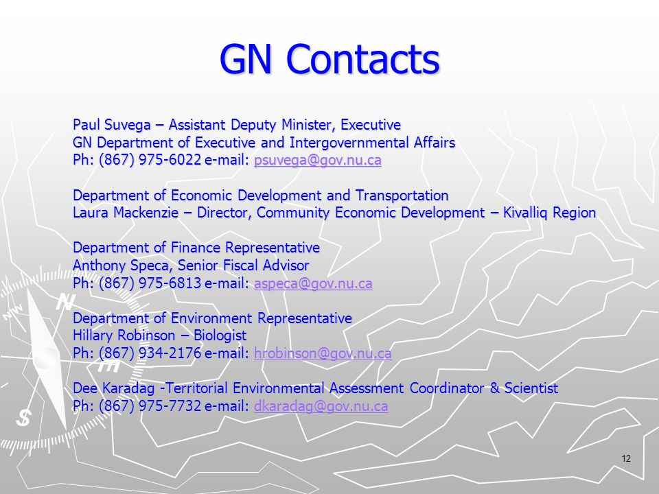 12 GN Contacts Paul Suvega – Assistant Deputy Minister, Executive GN Department of Executive and Intergovernmental Affairs Ph: (867) 975-6022 e-mail:
