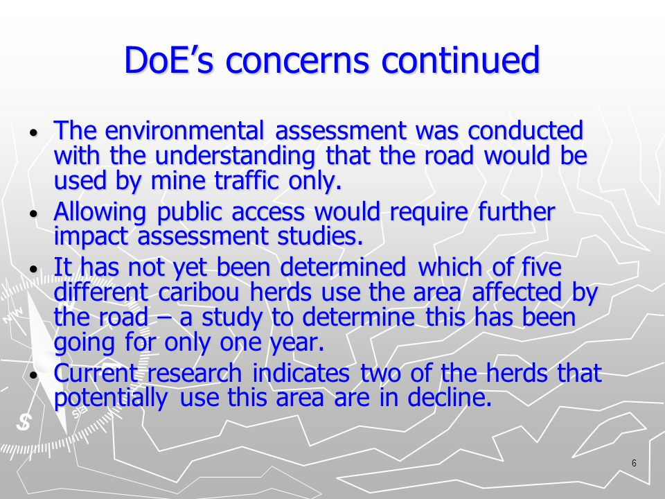 6 DoE's concerns continued The environmental assessment was conducted with the understanding that the road would be used by mine traffic only.