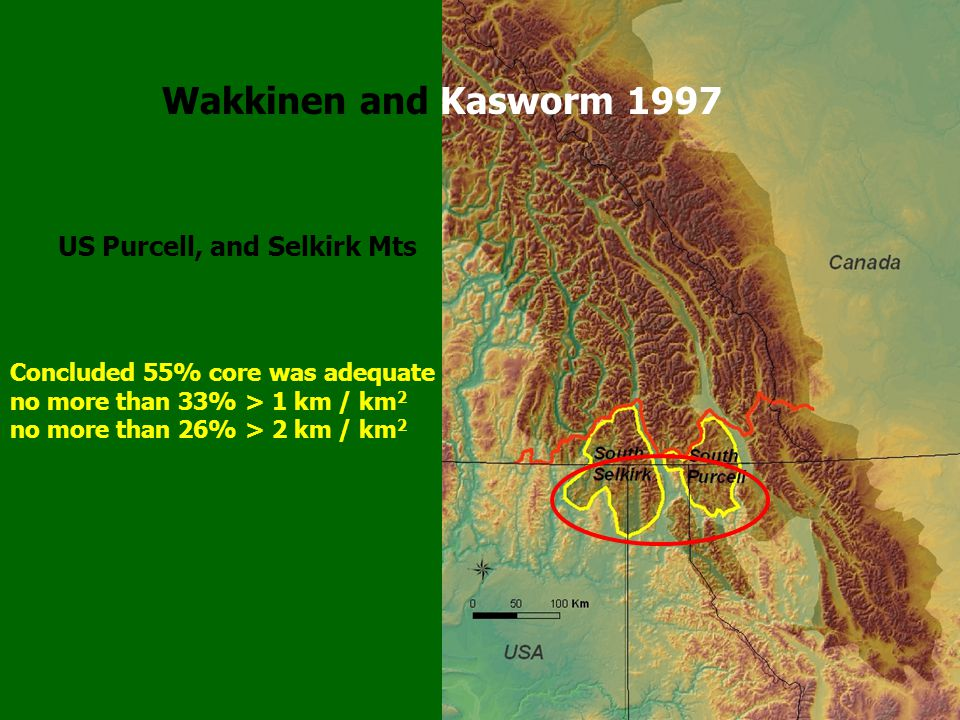 US Purcell, and Selkirk Mts Concluded 55% core was adequate no more than 33% > 1 km / km 2 no more than 26% > 2 km / km 2 Wakkinen and Kasworm 1997