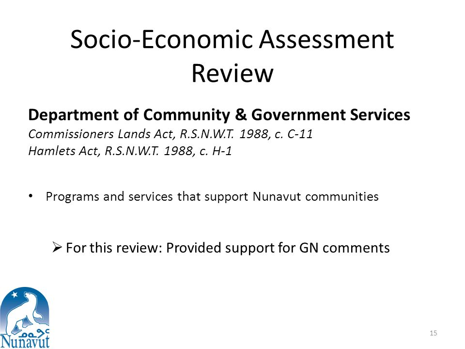 Socio-Economic Assessment Review Department of Community & Government Services Commissioners Lands Act, R.S.N.W.T. 1988, c. C-11 Hamlets Act, R.S.N.W.