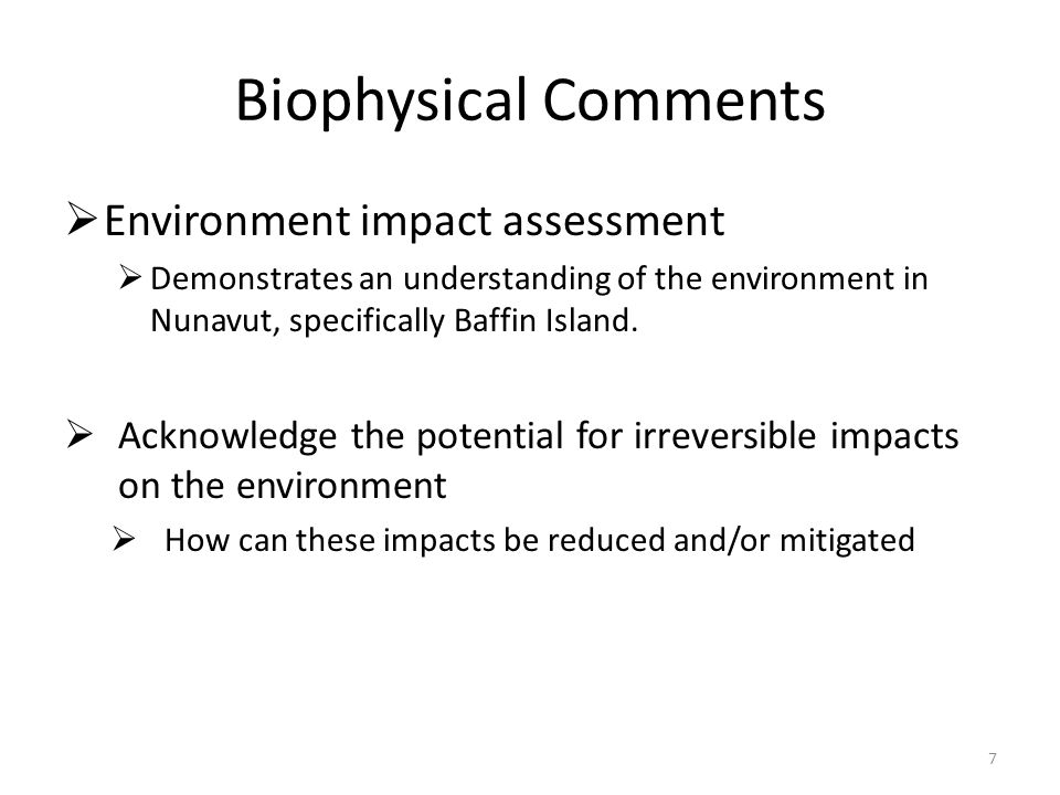Biophysical Comments  Environment impact assessment  Demonstrates an understanding of the environment in Nunavut, specifically Baffin Island.