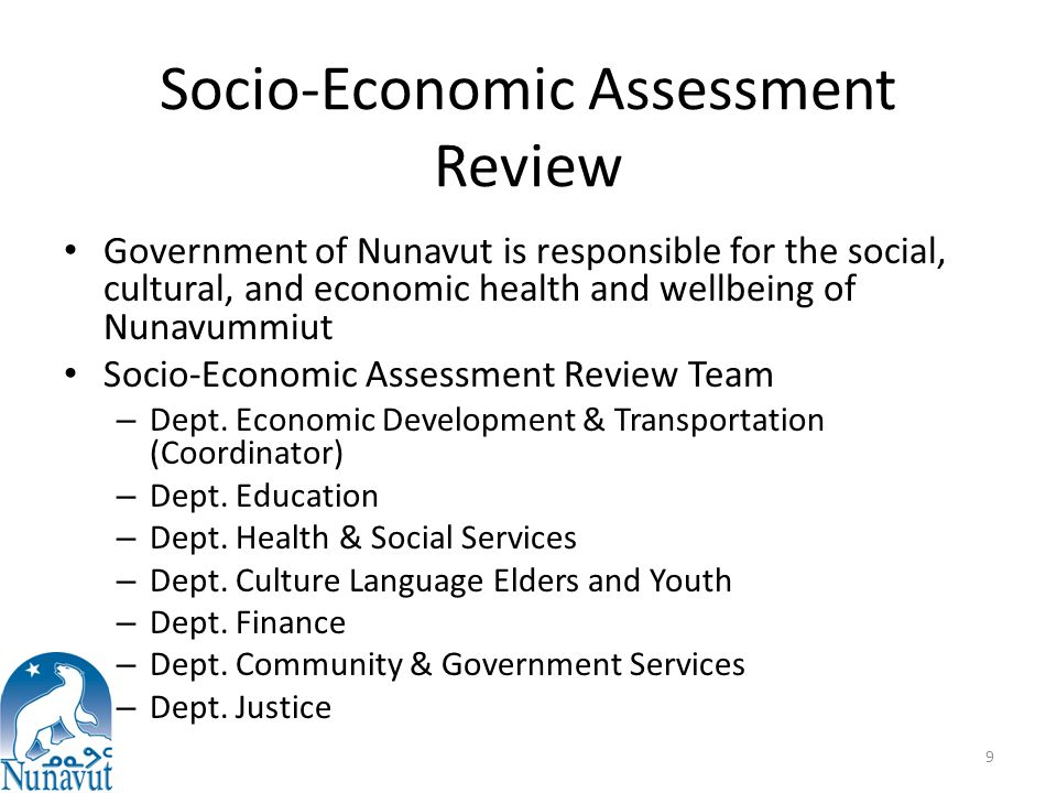Socio-Economic Assessment Review Government of Nunavut is responsible for the social, cultural, and economic health and wellbeing of Nunavummiut Socio-Economic Assessment Review Team – Dept.
