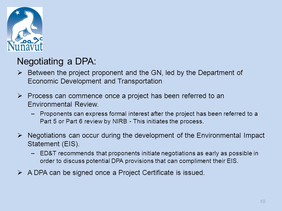 Negotiating a DPA:  Between the project proponent and the GN, led by the Department of Economic Development and Transportation  Process can commence once a project has been referred to an Environmental Review.