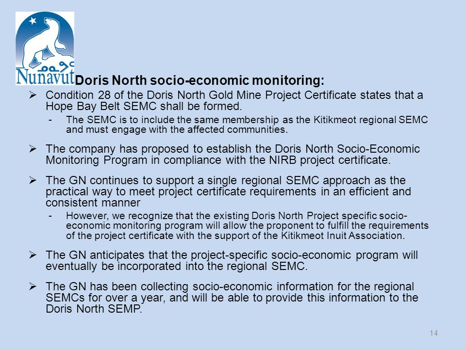 Doris North socio-economic monitoring:  Condition 28 of the Doris North Gold Mine Project Certificate states that a Hope Bay Belt SEMC shall be formed.
