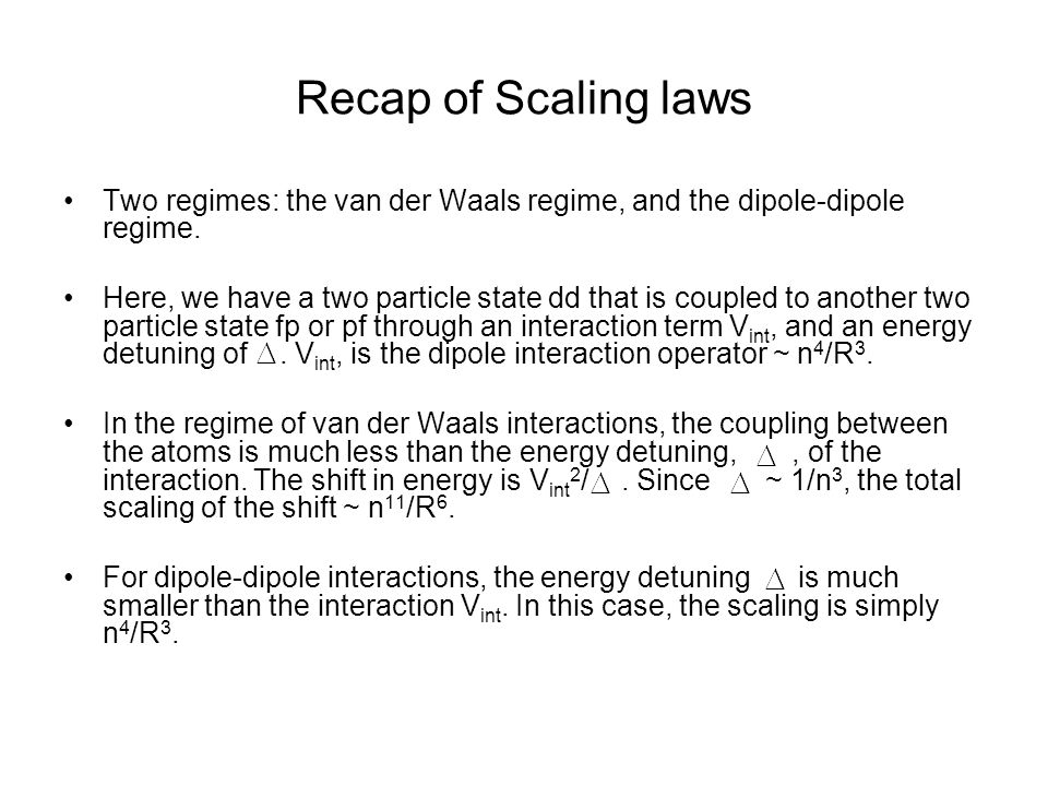 Recap of Scaling laws Two regimes: the van der Waals regime, and the dipole-dipole regime.